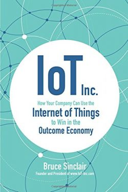IoT Inc: How Your Company Can Use the Internet of Things to Win in the Outcome Economy